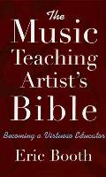 Music Teaching Artist's Bible: Becoming a Virtuoso Educator (09 Edition)