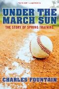 Under the March Sun: The Story of Spring Training Cover