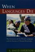 When Languages Die The Extinction of the Worlds Languages & the Erosion of Human Knowledge