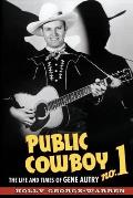 Public Cowboy No 1 The Life & Times of Gene Autry