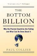 Bottom Billion Why the Poorest Countries Are Failing & What Can Be Done about It