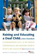 Raising & Educating a Deaf Child A Comprehensive Guide to the Choices Controversies & Decisions Faced by Parents & Educators