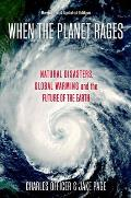 When the Planet Rages: Natural Disasters, Global Warming and the Future of the Earth