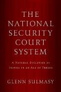 National Security Court System A Natural Evolution of Justice in an Age of Terror