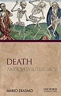 Death: Antiquity and Its Legacy (Ancients & Moderns)