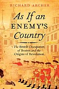 As If An Enemy's Country: The British Occupation Of Boston & The Origins Of Revolution (Pivotal Moments In... by Richard Archer
