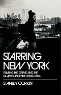 Starring New York Starring New York: Filming the Grime and the Glamour of the Long 1970s Filming the Grime and the Glamour of the Long 1970s
