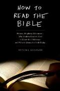 How To Read the Bible: History, Prophecy, Literature--why Modern Readers Need To Know the Difference and What It Means for Faith Today (05 Edition)