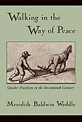 Walking in the Way of Peace: Quaker Pacifism in the Seventeenth Century (09 Edition)