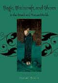 Magic Witchcraft & Ghosts in the Greek & Roman Worlds