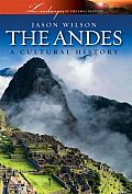 The Andes: A Cultural History (Landscapes of the Imagination)