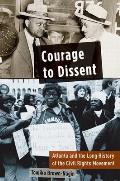 Courage to Dissent Atlanta & the Long History of the Civil Rights Movement