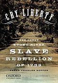 Cry Liberty The Great Stono River Slave Rebellion Of 1739