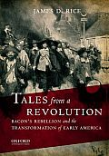 Tales From A Revolution Bacons Rebellion & The Transformation Of Colonial America