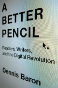 A Better Pencil: Readers, Writers, and the Digital Revolution Cover