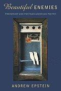 Beautiful Enemies: Friendship and Postwar American Poetry