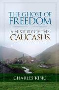 Ghost of Freedom: a History of the Caucasus (08 Edition)