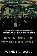Inventing the American Way The Politics of Consensus from the New Deal to the Civil Rights Movement