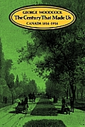 The Century That Made Us: Canada, 1814-1914