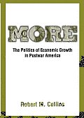 More: The Politics of Economic Growth in Postwar America Robert M. Collins