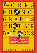 Forks, Phonographs, and Hot Air Balloons: A Field Guide to Inventive Thinking
