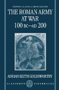 The Roman Army at War 100 BC - AD 200