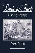 Ludwig Tieck: A Literary Biography