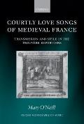 Courtly Love Songs of Medieval France (Oxford Monographs on Music)
