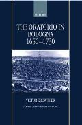 The Oratorio in Bologna 1650-1730 (Oxford Monographs on Music)