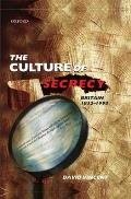 The Culture of Secrecy: Britain, 1832-1998