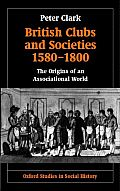 British Clubs and Societies 1580-1800: The Origins of an Associational World (Oxford Studies in Social History)