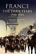 France, the Dark Years 1940-1944