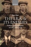 I.R.a. and Its Enemies : Violence and Community in Cork, 1916-1923 (98 Edition)