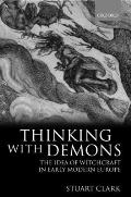 Thinking with Demons: The Idea of Witchcraft in Early Modern Europe