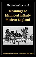 Meanings of Manhood in Early Modern England (Oxford Studies in Social History) Cover
