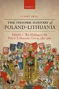 The Making of the Polish-Lithuanian Union 1385-1569: Volume I (Oxford History of Early Modern Europe)