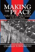 Making the Peace: Public Order and Public Security in Modern Britain