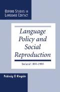 Language Policy and Social Reproduction: Ireland 1893-1993 (Oxford Studies in Language Contact)