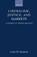 Liberalism, Justice, and Markets: A Critique of Liberal Equality