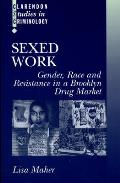 Sexed Work Gender Race & Resistance in a Brooklyn Drug Market