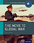 The Move to Global War: Ib History Course Book: Oxford Ib Diploma Program (Ib Diploma Program)