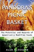 Pandoras Picnic Basket The Potential & Hazards of Genetically Modified Foods