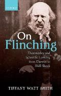 On Flinching: Theatricality and Scientific Looking from Darwin to Shell-Shock