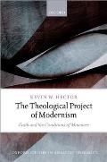 The Theological Project of Modernism: Faith and the Conditions of Mineness (Oxford Studies in Analytic Theology)
