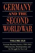 Germany and the Second World War: Volume IX/I: German Wartime Society 1939-1945: Politicization, Disintegration, and the Struggle for Survival (Germany and the Second World War)