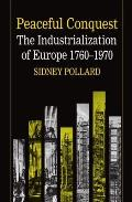 Peaceful Conquest: The Industrialization of Europe, 1760-1970