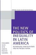 The New Politics of Inequality in Latin America: Rethinking Participation and Representation (Oxford Studies in Democratization)
