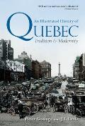 An Illustrated History Of Quebec: Tradition & Modernity by Peter Gossage