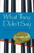 What They Didnt Say A Book of Misquotations