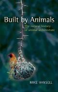Built by Animals The Natural History of Animal Architecture